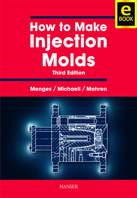 How to Make Injection Molds 3E (eBook) - Hanser Publications
